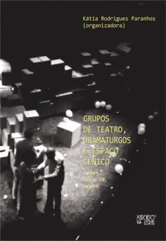 Grupos de teatro, dramaturgos e espaço cênico. Cenas fora da ordem, livro de Kátia Rodrigues Paranhos