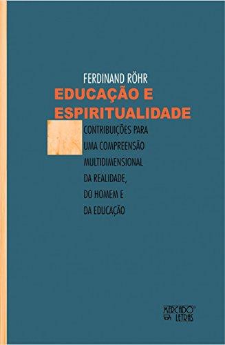 Educação e Espiritualidade: Contribuições Para uma Compreensão Multidimensional da Realidade, do Homem e da Educação, livro de Ferdinand Röhr