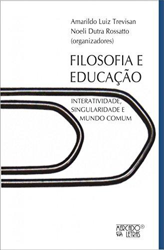 Filosofia e Educação: Interatividade, Singularidade e Mundo Comum, livro de