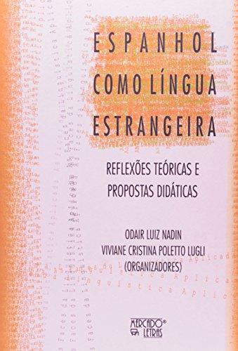 Espanhol Como Língua Estrangeira. Reflexões Teóricas e Propostas Didáticas, livro de Odair Luiz Nadin