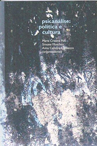 Psicanálise. Política e Cultura, livro de Maria Cristina Poli, Simone Moschen, Anna Carolina Lo Bianco