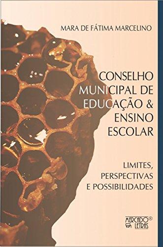 Conselho Municipal de Educação e Ensino Escolar: Limites, Perspectivas e Possibilidades, livro de Mara de Fátima Marcelino