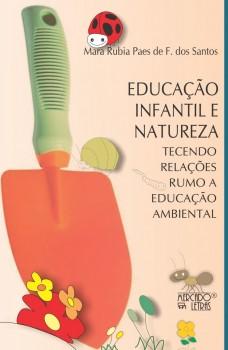 Educação infantil e natureza. Tecendo relações rumo a educação ambiental, livro de Mara Rubia Paes de F. dos Santos