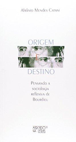 Origem e Destino. Pensando a Sociologia Reflexiva de Bourdieu, livro de Afrânio Mendes Catani