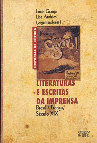Literaturas e Escritas da Imprensa. Brasil/França, Século XIX, livro de Lúcia Granja