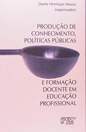 Produção de Conhecimento, Políticas Públicas e Formação Docente em Educação Profissional, livro de Dante Henrique Moura