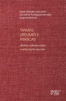 Tramas, urdumes e práticas. Diversos olhares para a educação escolar, livro de Adair Mendes Nacarato, Jackeline Rodrigues Mendes