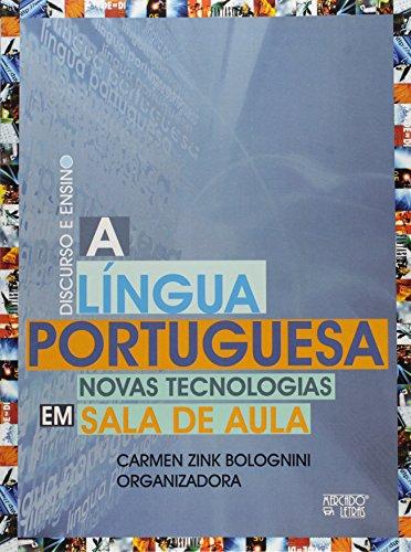 A Língua Portuguesa. Novas Tecnologias em Sala de Aula, livro de Carmen Zink Bolognini