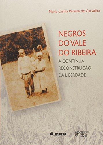 Negros do Vale do Ribeira. A Contínua Reconstrução da Liberdade, livro de Maria Celina Pereira de Carvalho