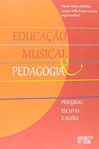 Educação Musical e Pedagogia. Pesquisas, Escutas e Ações, livro de Cláudia Ribeiro Bellochio