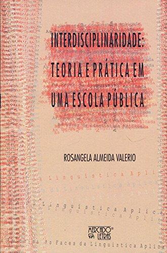 Interdisciplinaridade. Teoria e Prática em Uma Escola Pública, livro de Rosangela Almeida Valerio