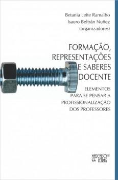 Formação, representações e saberes docente. Elementos para se pensar a profissionalização dos professores, livro de Betania Leite Ramalho, Isauro Beltrán Nuñez