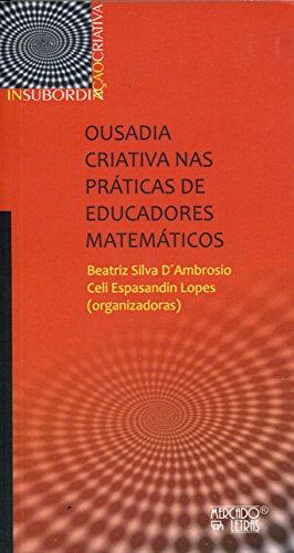 Ousadia Criativa nas Práticas de Educadores Matemáticos, livro de Beatriz Silva D´Ambrosio
