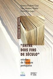 Entre Dois Fins de Século - Estudos de Literatura Portuguesa, livro de Cátia Monteiro Wankler, Otávio Rios, Veronica Prudente Costa (orgs.)