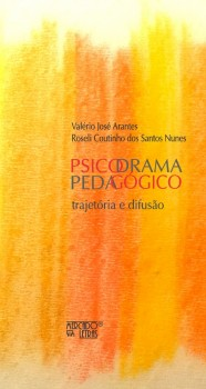 Psicodrama pedagógico. Trajetória e difusão, livro de Valério José Arantes, Roseli Coutinho dos Santos Nunes