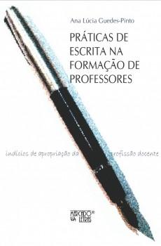 Práticas de escrita na formação de professores. índícíos e apropriação da profissão docente, livro de Ana Lúcia Guedes-Pinto