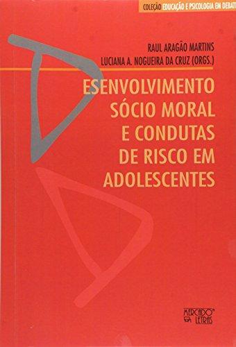 Desenvolvimento Socio-moral e Condutas de Risco em Adolescentes - Coleção Educação e Psicologia em Debate, livro de Luciana A. Nogueira da Cruz, Raul Aragão