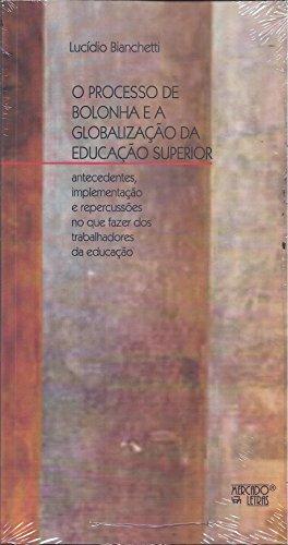 Processo De Bolonha E A Globalizacao Da Educacao Superior, O, livro de Lucídio Bianchetti