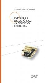 Ocupação do Espaço Público na Condição de Pobreza, livro de Lindomar Wessler Boneti