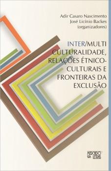 Inter/multiculturalidade, relações étnico-culturais e fronteiras da exclusão, livro de Adir Casaro Nascimento, José Licínio Backes