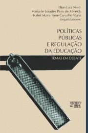 Políticas Públicas e Regulação da Educação, livro de Elton Luiz Nardi, Isabel Maria Torre Carvalho Viana, Maria de Lourdes Pinto de Almeida