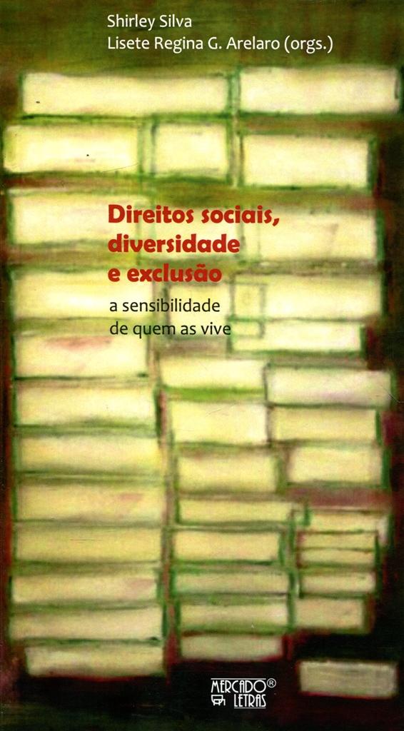 Direitos Sociais, Diversidade e Exclusão. A Sensibilidade de Quem as Vive , livro de Shirley Silva, Lisete Regina G. Arelaro