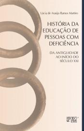 História da Educação de Pessoas com Deficiência - Da Antiguidade ao Início do Século XXI, livro de Lúcia de Araújo Ramos Martins