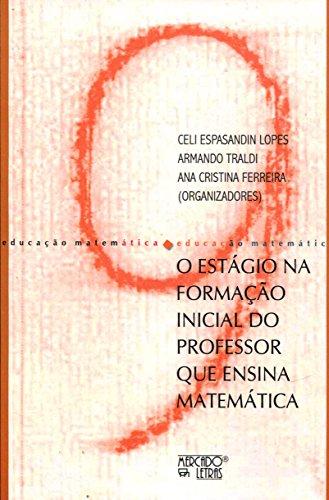 O Estágio na Formação Inicial do Professor que Ensina Matemática, livro de Ana Cristina Ferreira, Armando Traldi Junior, Celi Espasandin Lopes