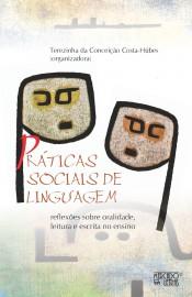 Práticas Sociais da Linguagem - Reflexões Sobre Oralidade, Leitura e Escrita no Ensino, livro de Terezinha da Conceição Costa-Hübes (Org.)