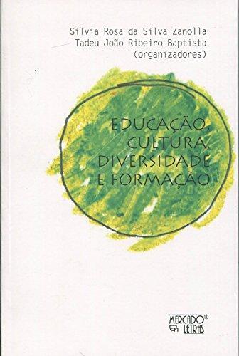 Educação, Cultura, Diversidade e Formação, livro de Silvia Rosa da Silva Zanolla, Tadeu João Ribeiro Baptista