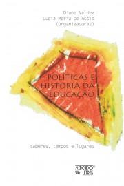 Políticas e História da Educação. Saberes, Tempos e Lugares, livro de Diane Valdez, Lúcia Maria de Assis (org.)