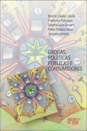 Drogas, Políticas Públicas e Consumidores, livro de Beatriz Caiuby Labate, Frederico Policarpo, Pablo Ornelas Rosa, Sandra Lucia Goulart (Orgs.)