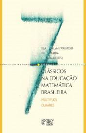 Clássicos na Educação Matemática Brasileira - Múltiplos Olhares, livro de Beatriz Silva D
