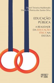 Educação Pública: A Realidade da Educação Física na Escola, livro de Daniel Teixeira Maldonado, Sheila A. Pereira dos Santos Silva
