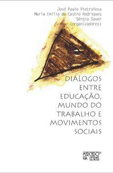 Diálogos entre educação, mundo do trabalho e movimentos sociais, livro de Sérgio Sauer, José Paulo Pietrafesa, Maria Emilia de Castro Rodrigues (orgs.)