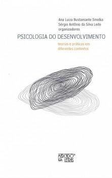 Psicologia do desenvolvimento. Teorias e práticas em diferentes contextos, livro de Ana Luiza Bustamante Smolka, Antônio da Silva Leite Leite