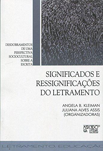 Significados e Ressignificações do Letramento. Desdobramentos de Uma Perspectiva Sociocultural Sobre a Escrita, livro de Angela B. Kleiman