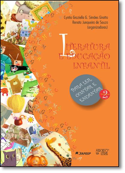 Literatura e Educação Infantil: Para Ler, Contar e Encantar - Vol.2, livro de Cyntia Graziella G. Simões Girotto