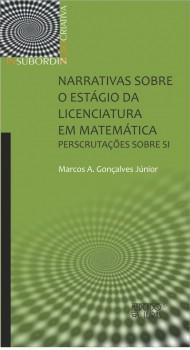 Narrativas sobre o estágio da licenciatura em matemática - perscrutações sobre si, livro de Marcos A. Gonçalves Júnior