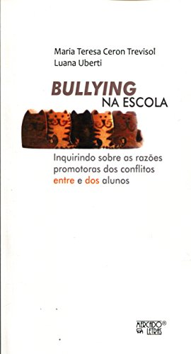 Bullying na Escola. Inquirindo Sobre as Razões Promotoras dos Conflitos Entre e dos Alunos, livro de Maria Teresa Ceron Trevisol