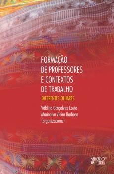 Formação de professores e contextos de trabalho - diferentes olhares, livro de Marinalva Vieira Barbosa, Váldina Gonçalves Costa