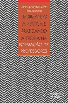 Teorizando a prática e praticando a teoria na formação de professores, livro de Váldina Gonçalves Costa (org.)