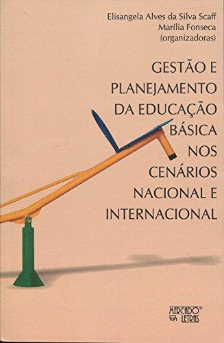 Gestão e Planejamento da Educação Básica nos Cenários Nacional e Internacional, livro de Elisangela Alves da Silva Scaff, Marília Fonseca