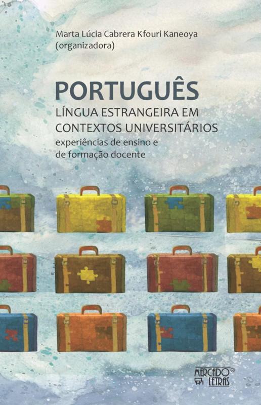 Português, língua estrangeira em contextos universitários - Experiências de ensino e de formação docente, livro de Marta Lúcia Cabrera Kfouri Kaneoya (org.)