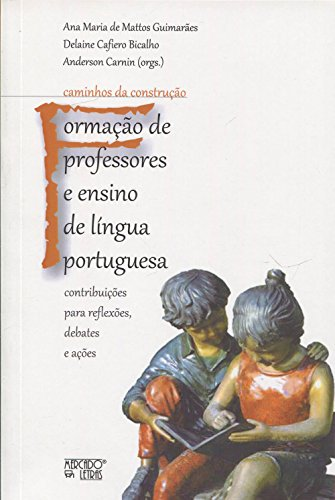 Formação de Professores e Ensino de Língua Portuguesa, livro de Ana Maria de Mattos Guimarães, Delaine Cafiero Bicalho, Anderson Carnin