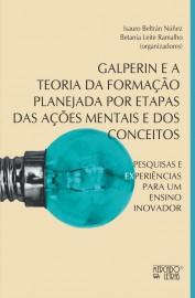 Galperin e a teoria da formação planejada por etapas das ações mentais e dos conceitos - Pesquisas e experiências para um ensino inovador, livro de Betania Leite Ramalho, Isauro Beltran Nunez (orgs.)