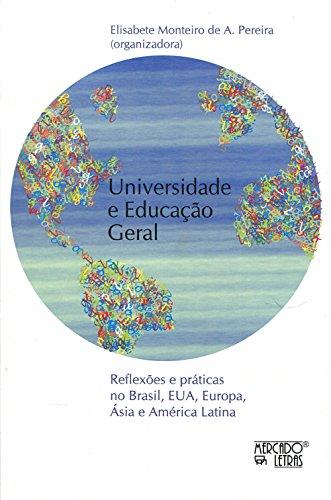 Universidade e Educação Geral. Reflexões e Práticas no Brasil, EUA, Europa, Ásia e América Latina, livro de Elisabete Monteiro de A. Pereira