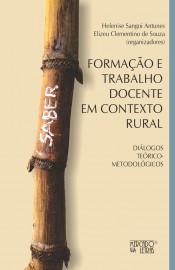 Formação e Trabalho Docente em Contexto Rural - Diálogos Teórico-Metodológicos, livro de Elizeu Clementino de Souza, Helenise Sangoi Antunes (Orgs.)