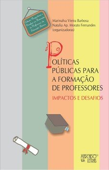 Políticas públicas para a formação de professores. Impactos e desafios, livro de Marinalva Vieira Barbosa, Natalia A. Morato Fernandes (orgs.)