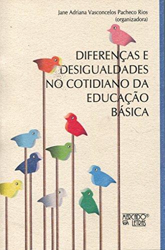 Diferenças e Desigualdades no Cotidiano da Educação Básica, livro de Jane Adriana Vasconcelos Pacheco Rios